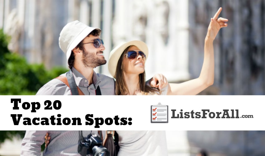 Best vacation spots the top 20 list for Top 20 vacation destinations